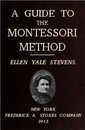 a-guide-to-the-montessori-method-ellen-yale-stevens-frederick-a.-stokes-1913
