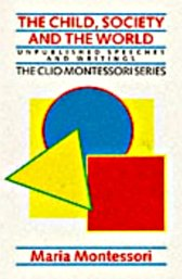 the-child-sodiety-and-the-world-unpublished-speeches-and-writings-maria-montessori-ed-abc-clio-ltd-1989