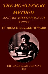 the-montessori-method-and-the-american-school-florence-elizabeth-ward-1913-macmillan